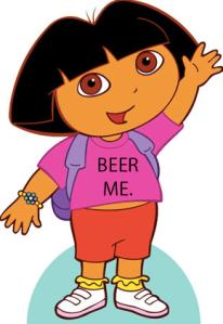 Dora, Beer Me.